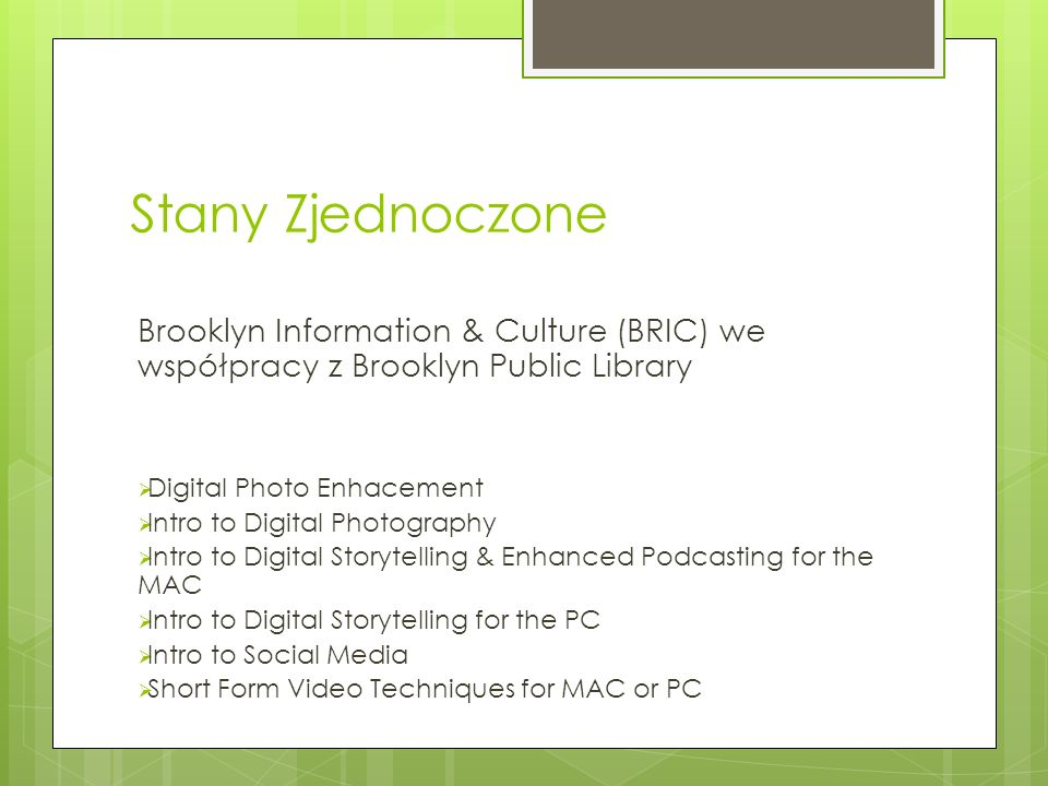 Stany Zjednoczone Brooklyn Information & Culture (BRIC) we współpracy z Brooklyn Public Library Digital Photo Enhacement Intro to Digital Photography