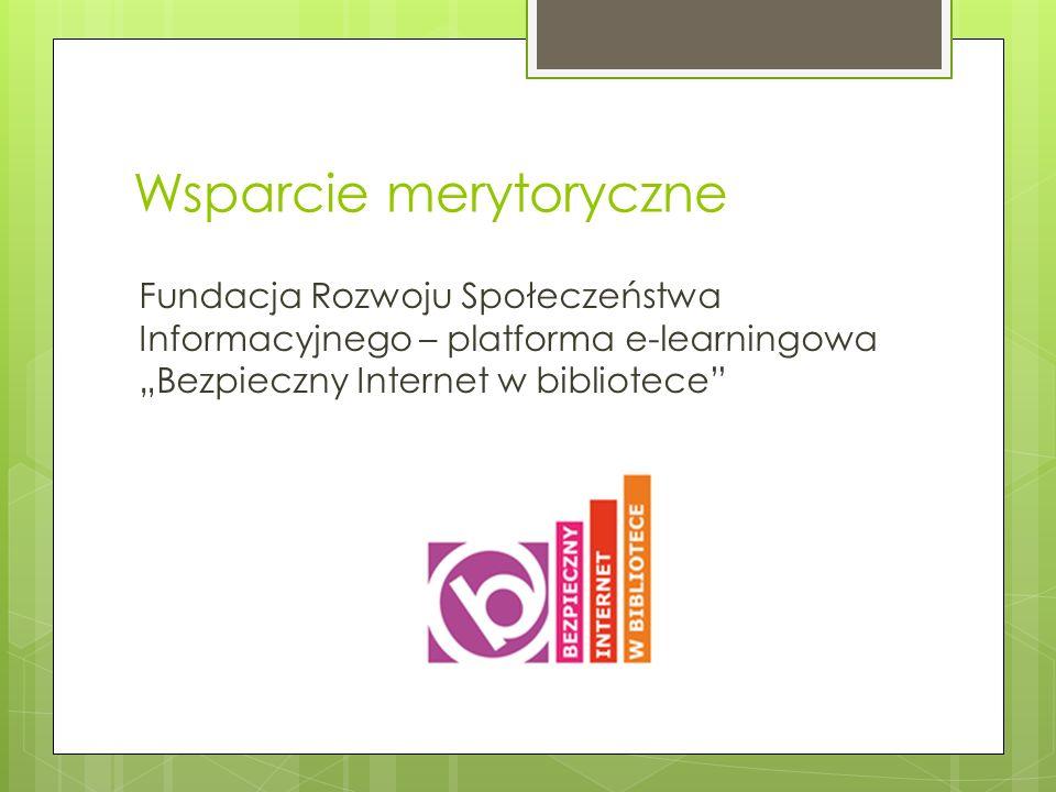 Wsparcie merytoryczne Fundacja Rozwoju Społeczeństwa Informacyjnego – platforma e-learningowa Bezpieczny Internet w bibliotece