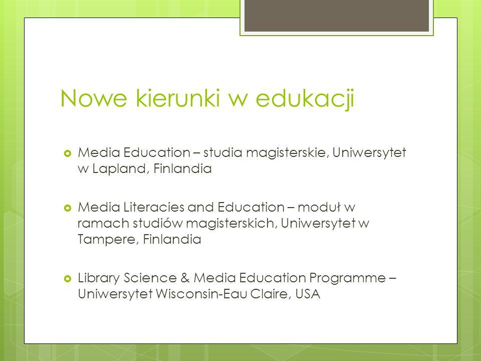 Nowe kierunki w edukacji Media Education – studia magisterskie, Uniwersytet w Lapland, Finlandia Media Literacies and Education – moduł w ramach studi
