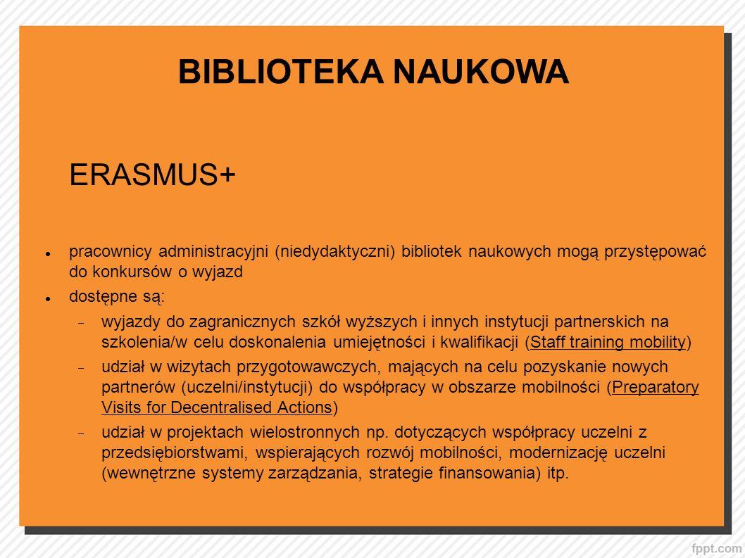 BIBLIOTEKA NAUKOWA ERASMUS+ pracownicy administracyjni (niedydaktyczni) bibliotek naukowych mogą przystępować do konkursów o wyjazd dostępne są: wyjaz