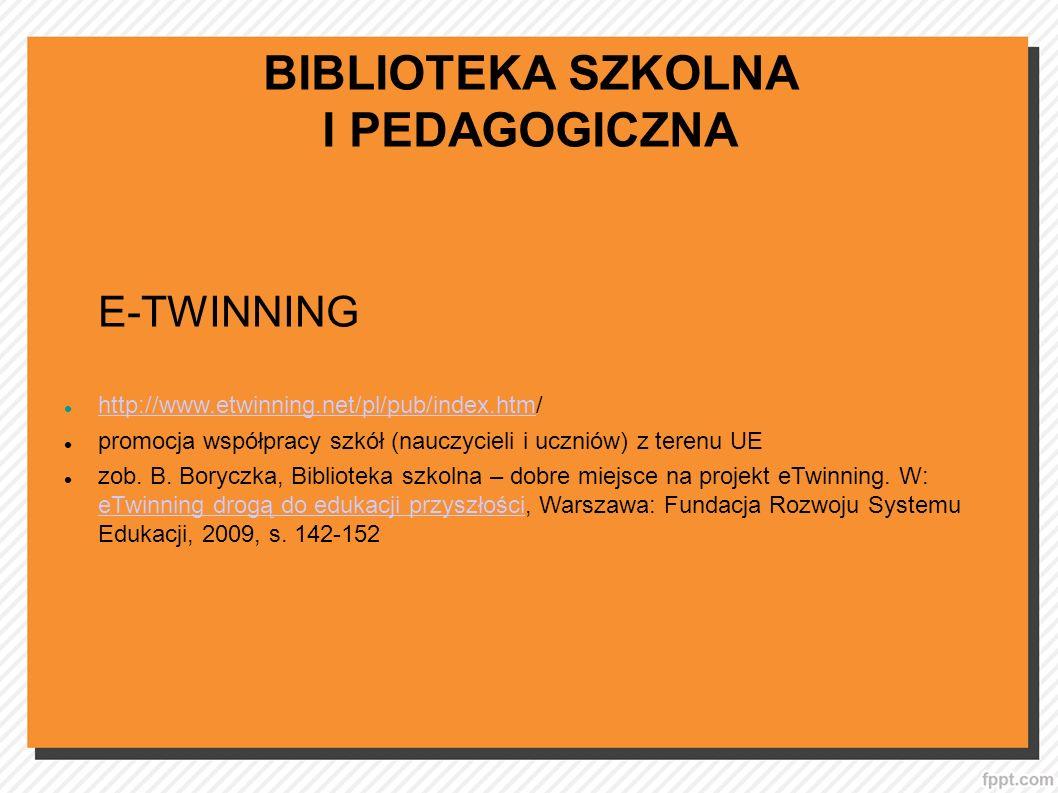 BIBLIOTEKA SZKOLNA I PEDAGOGICZNA E-TWINNING http://www.etwinning.net/pl/pub/index.htm/ http://www.etwinning.net/pl/pub/index.htm promocja współpracy