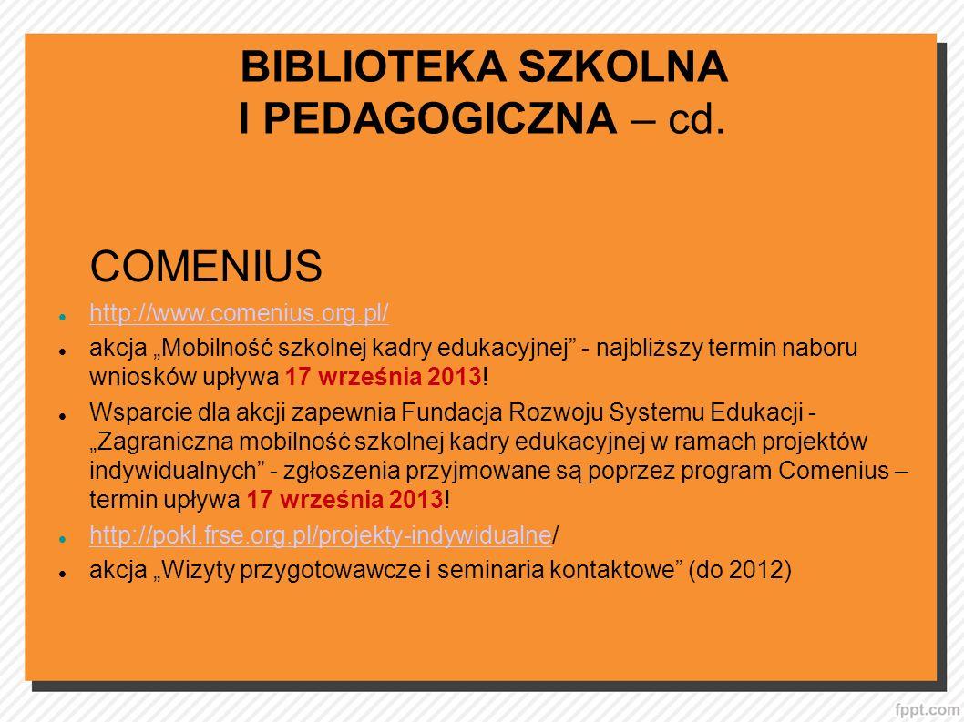 BIBLIOTEKA SZKOLNA I PEDAGOGICZNA – cd. COMENIUS http://www.comenius.org.pl/ akcja Mobilność szkolnej kadry edukacyjnej - najbliższy termin naboru wni