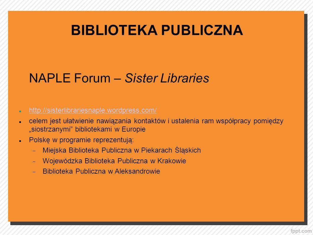 BIBLIOTEKA PUBLICZNA NAPLE Forum – Sister Libraries http://sisterlibrariesnaple.wordpress.com/ celem jest ułatwienie nawiązania kontaktów i ustalenia