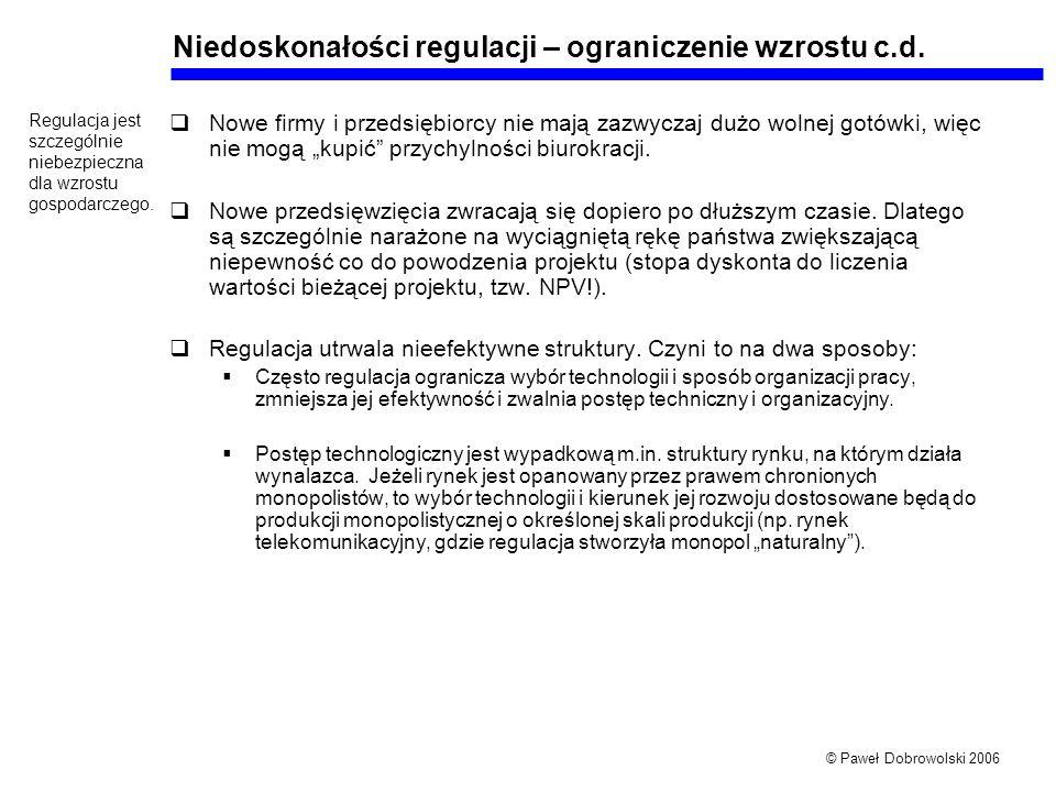 © Paweł Dobrowolski 2006 Niedoskonałości regulacji – ograniczenie wzrostu c.d. Nowe firmy i przedsiębiorcy nie mają zazwyczaj dużo wolnej gotówki, wię