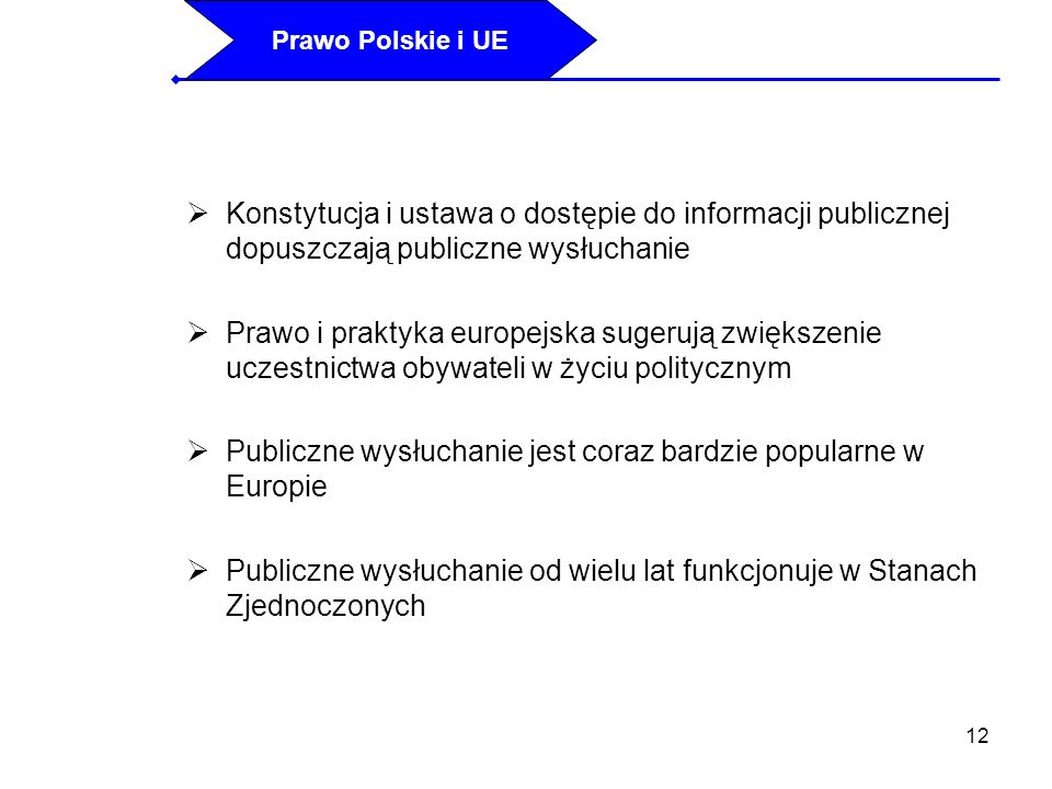 12 Konstytucja i ustawa o dostępie do informacji publicznej dopuszczają publiczne wysłuchanie Prawo i praktyka europejska sugerują zwiększenie uczestn