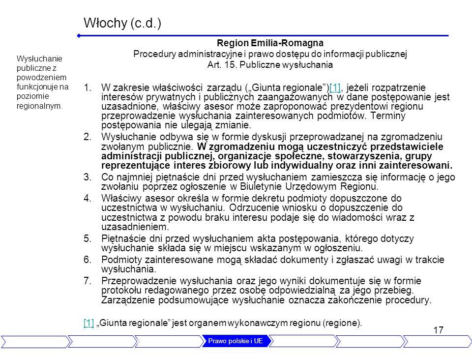 17 Włochy (c.d.) Region Emilia-Romagna Procedury administracyjne i prawo dostępu do informacji publicznej Art. 15. Publiczne wysłuchania 1.W zakresie