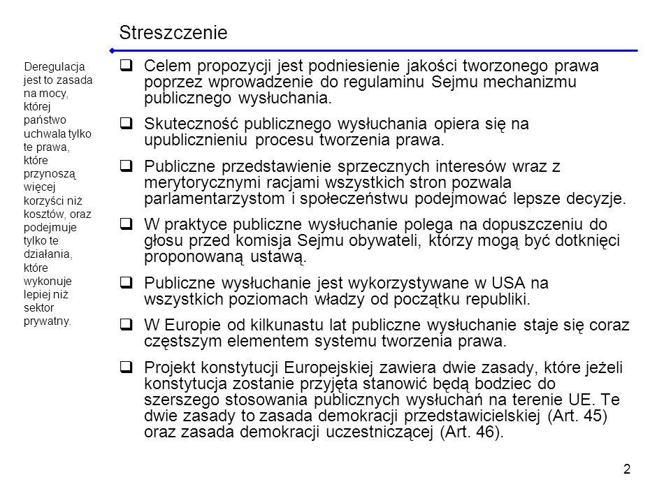 2 Streszczenie Celem propozycji jest podniesienie jakości tworzonego prawa poprzez wprowadzenie do regulaminu Sejmu mechanizmu publicznego wysłuchania