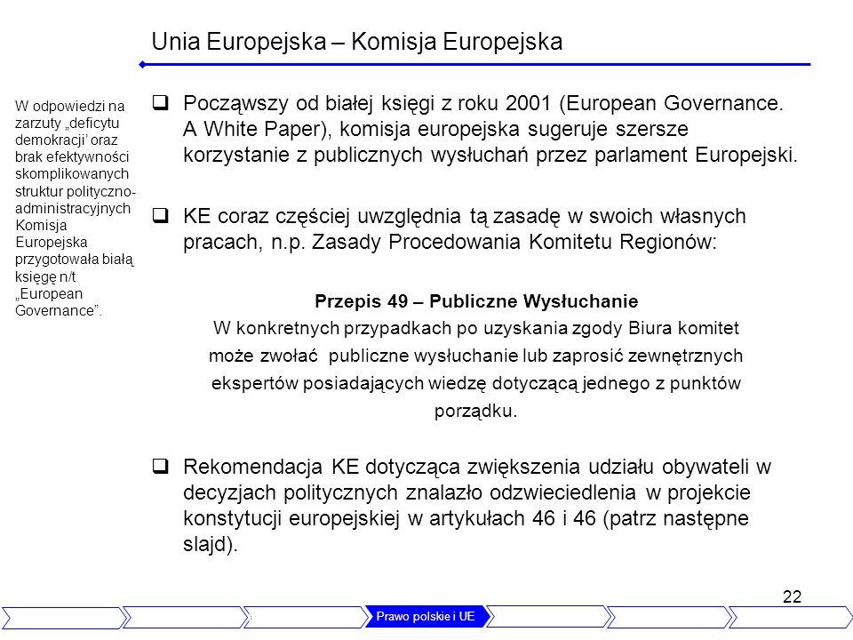 22 Unia Europejska – Komisja Europejska Począwszy od białej księgi z roku 2001 (European Governance. A White Paper), komisja europejska sugeruje szers