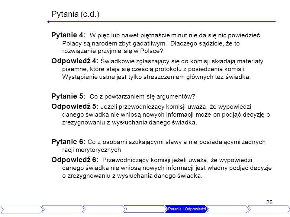 26 Pytania (c.d.) Pytanie 4: W pięć lub nawet piętnaście minut nie da się nic powiedzieć. Polacy są narodem zbyt gadatliwym. Dlaczego sądzicie, że to