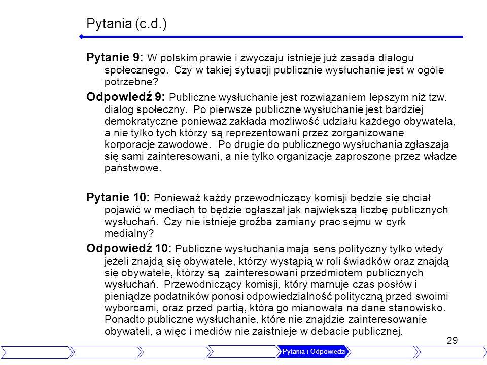 29 Pytania (c.d.) Pytanie 9: W polskim prawie i zwyczaju istnieje już zasada dialogu społecznego. Czy w takiej sytuacji publicznie wysłuchanie jest w