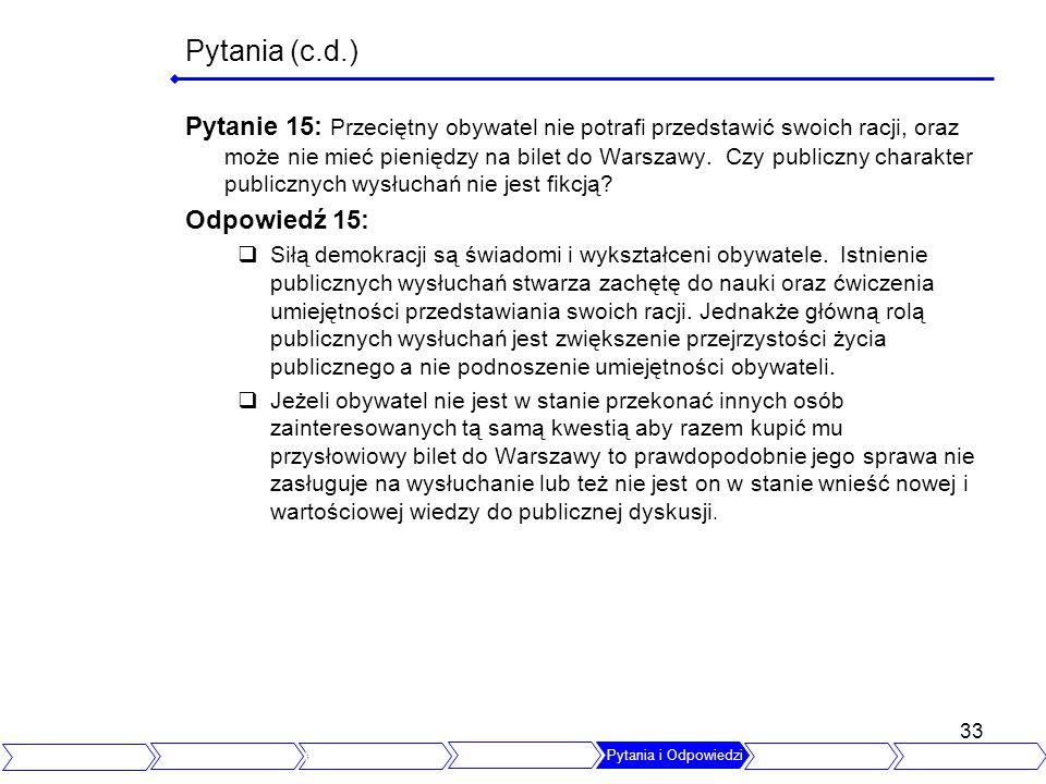 33 Pytania (c.d.) Pytanie 15: Przeciętny obywatel nie potrafi przedstawić swoich racji, oraz może nie mieć pieniędzy na bilet do Warszawy. Czy publicz
