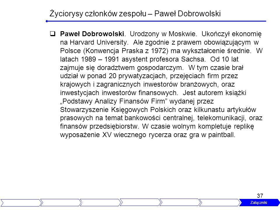37 Życiorysy członków zespołu – Paweł Dobrowolski Paweł Dobrowolski. Urodzony w Moskwie. Ukończył ekonomię na Harvard University. Ale zgodnie z prawem