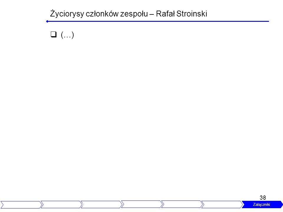 38 Życiorysy członków zespołu – Rafał Stroinski (…) Spis treści Założenia Publiczne wysłuchanie Prawo polskie i UE Pytania i Odpowiedzi Następne kroki