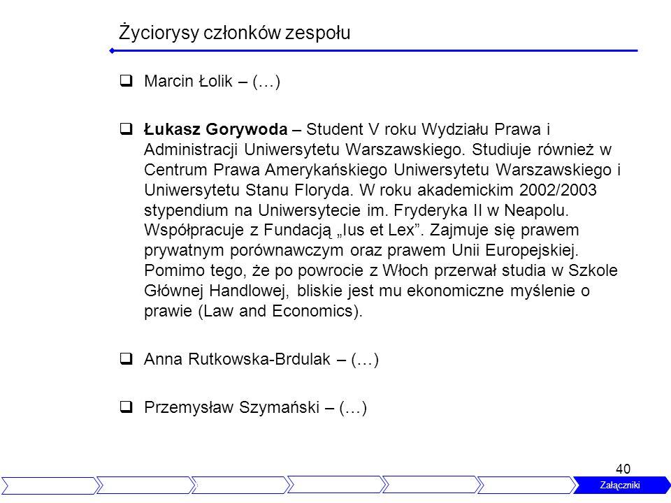 40 Życiorysy członków zespołu Marcin Łolik – (…) Łukasz Gorywoda – Student V roku Wydziału Prawa i Administracji Uniwersytetu Warszawskiego. Studiuje
