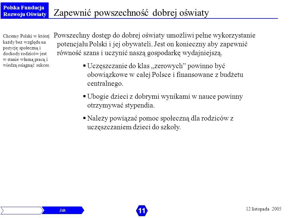 Polska Fundacja Rozwoju Oświaty Zapewnić powszechność dobrej oświaty Powszechny dostęp do dobrej oświaty umożliwi pełne wykorzystanie potencjału Polsk