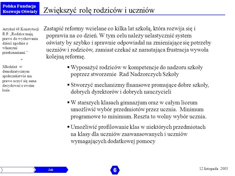 Polska Fundacja Rozwoju Oświaty Zwiększyć rolę rodziców i uczniów Zastąpić reformy wcielane co kilka lat szkołą, która rozwija się i poprawia na co dz