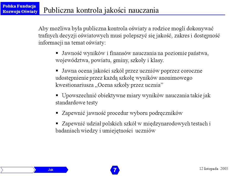 Polska Fundacja Rozwoju Oświaty Publiczna kontrola jakości nauczania Aby możliwa była publiczna kontrola oświaty a rodzice mogli dokonywać trafnych de