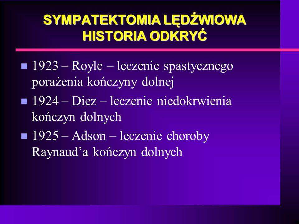 SYMPATEKTOMIA LĘDŹWIOWA HISTORIA ODKRYĆ n 1923 – Royle – leczenie spastycznego porażenia kończyny dolnej n 1924 – Diez – leczenie niedokrwienia kończy
