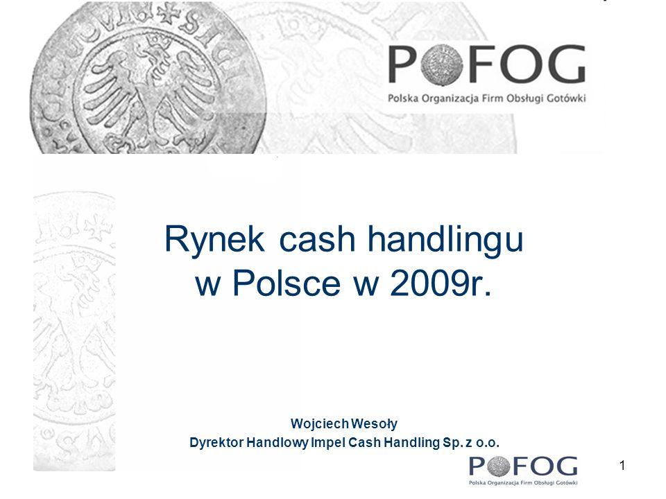 1 Rynek cash handlingu w Polsce w 2009r. Wojciech Wesoły Dyrektor Handlowy Impel Cash Handling Sp. z o.o.