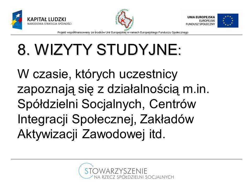 8. WIZYTY STUDYJNE : W czasie, których uczestnicy zapoznają się z działalnością m.in.