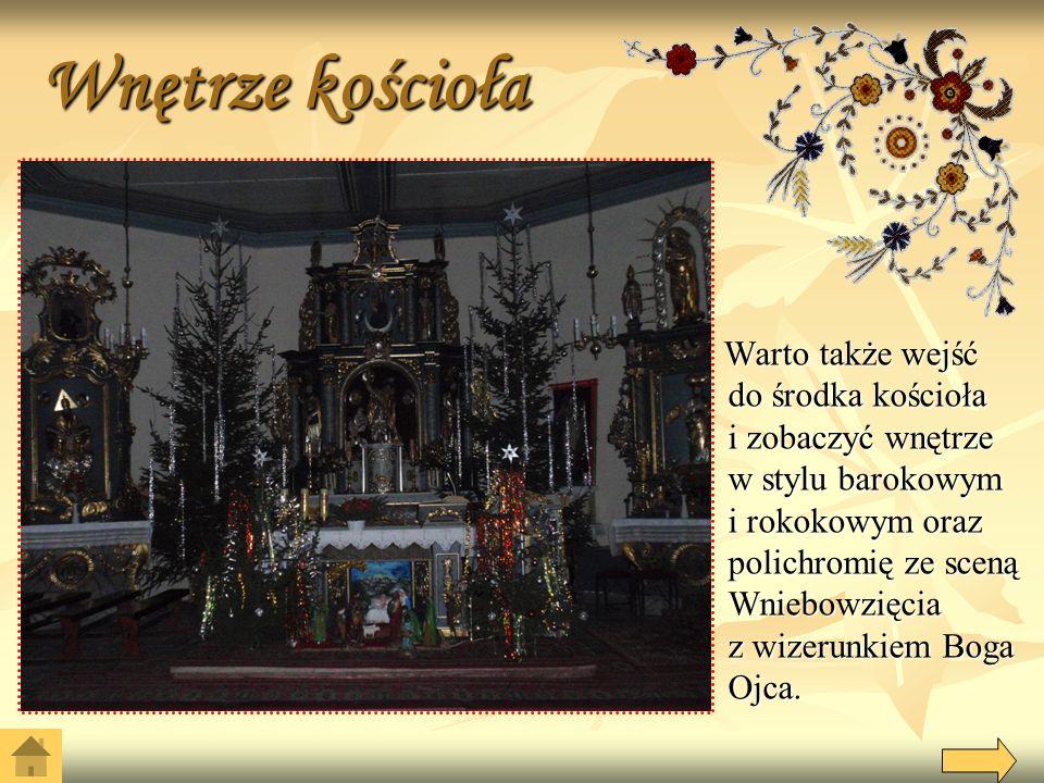 Wnętrze kościoła Warto także wejść do środka kościoła i zobaczyć wnętrze w stylu barokowym i rokokowym oraz polichromię ze sceną Wniebowzięcia z wizerunkiem Boga Ojca.