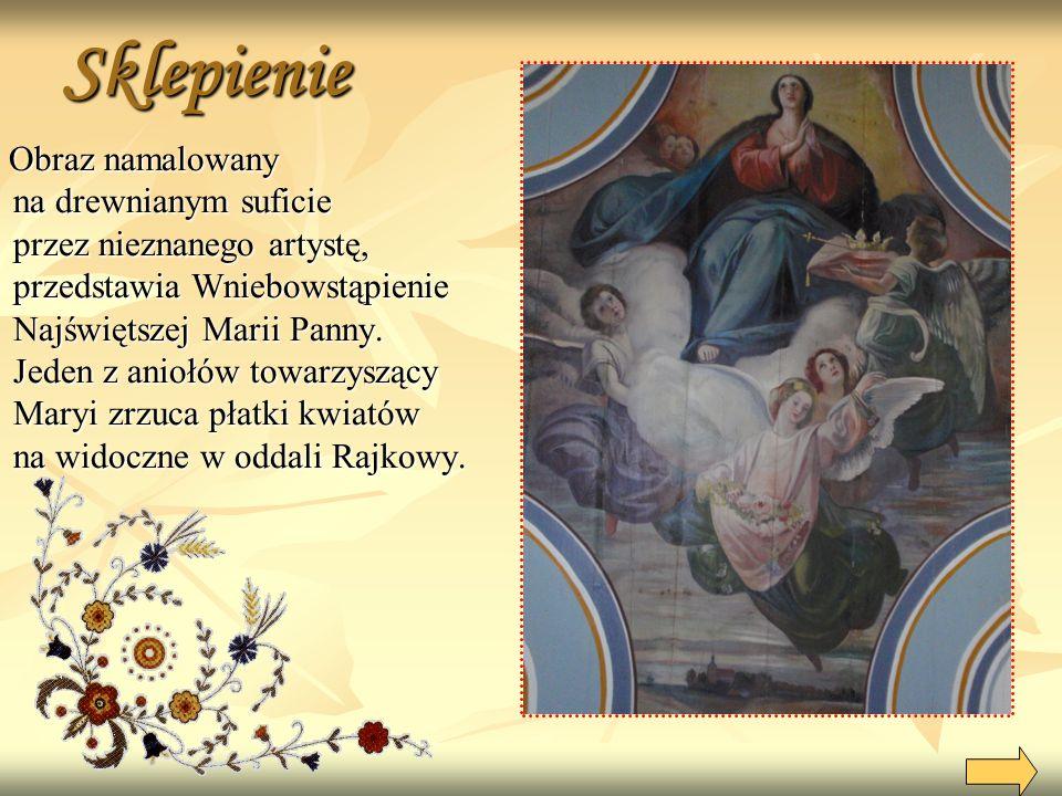 Sklepienie Obraz namalowany na drewnianym suficie przez nieznanego artystę, przedstawia Wniebowstąpienie Najświętszej Marii Panny.