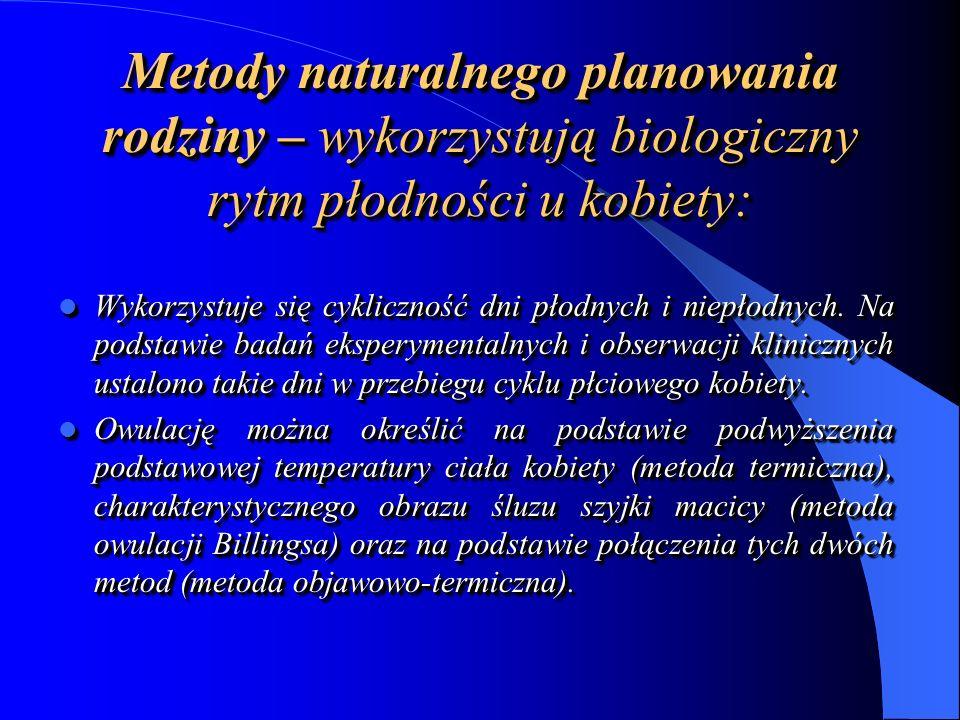 Metody naturalnego planowania rodziny – wykorzystują biologiczny rytm płodności u kobiety: Wykorzystuje się cykliczność dni płodnych i niepłodnych.