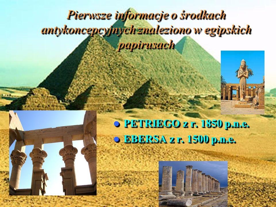 Pierwsze informacje o środkach antykoncepcyjnych znaleziono w egipskich papirusach PETRIEGO z r.