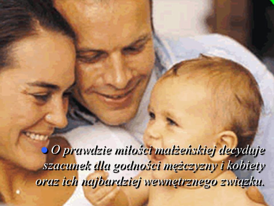 O prawdzie miłości małżeńskiej decyduje szacunek dla godności mężczyzny i kobiety oraz ich najbardziej wewnętrznego związku.