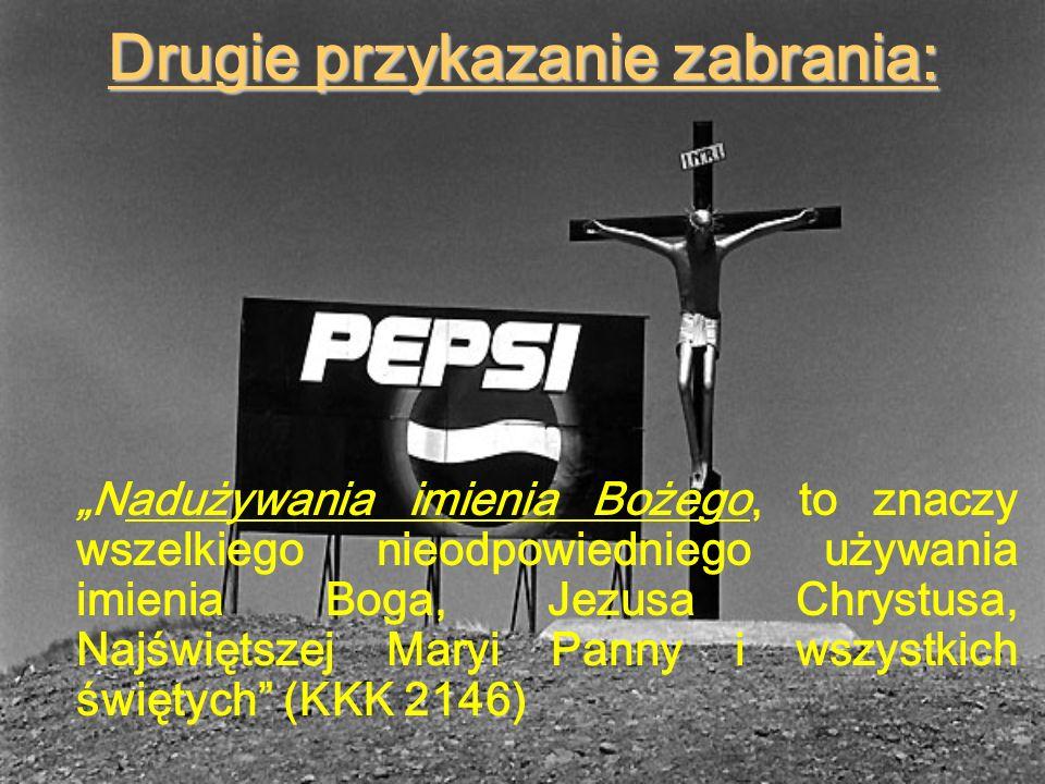 Drugie przykazanie zabrania: Nadużywania imienia Bożego, to znaczy wszelkiego nieodpowiedniego używania imienia Boga, Jezusa Chrystusa, Najświętszej Maryi Panny i wszystkich świętych (KKK 2146)