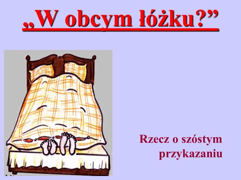 W obcym łóżku? Rzecz o szóstym przykazaniu