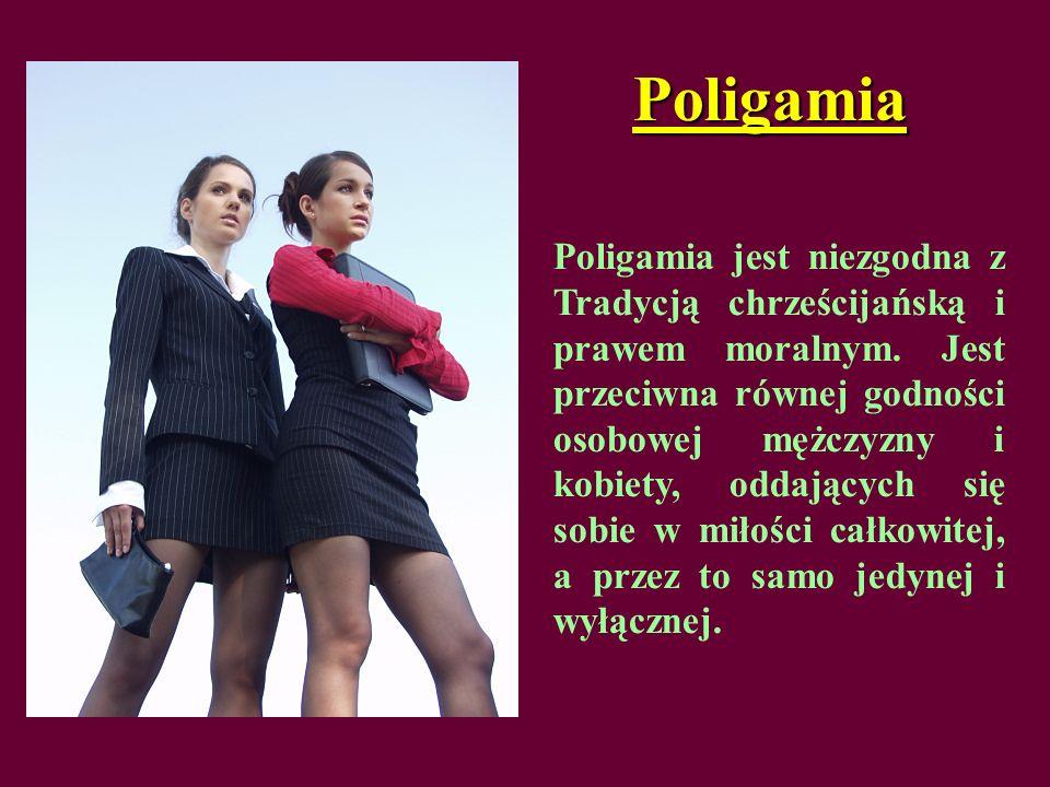 Poligamia Poligamia jest niezgodna z Tradycją chrześcijańską i prawem moralnym. Jest przeciwna równej godności osobowej mężczyzny i kobiety, oddającyc