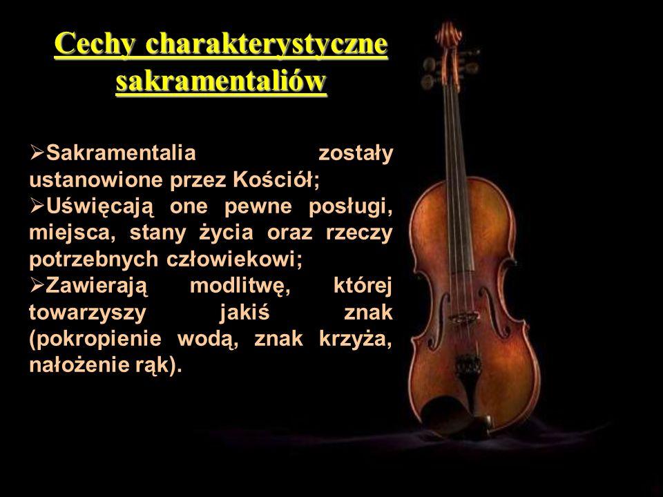Cechy charakterystyczne sakramentaliów Sakramentalia zostały ustanowione przez Kościół; Uświęcają one pewne posługi, miejsca, stany życia oraz rzeczy