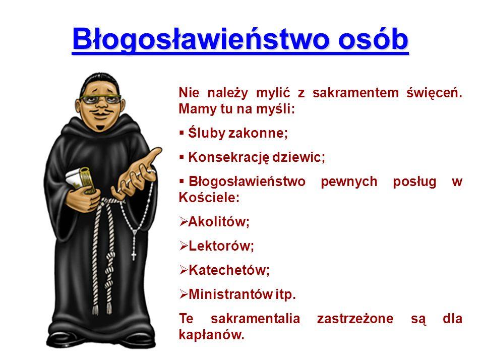Błogosławieństwo osób Nie należy mylić z sakramentem święceń. Mamy tu na myśli: Śluby zakonne; Konsekrację dziewic; Błogosławieństwo pewnych posług w