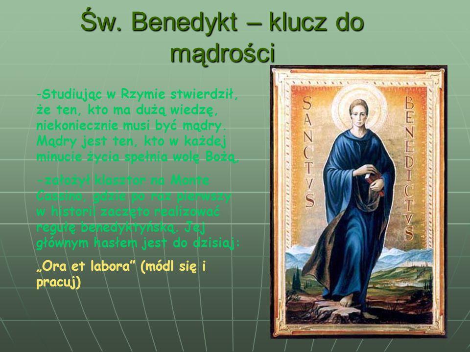 Św. Benedykt – klucz do mądrości -Studiując w Rzymie stwierdził, że ten, kto ma dużą wiedzę, niekoniecznie musi być mądry. Mądry jest ten, kto w każde