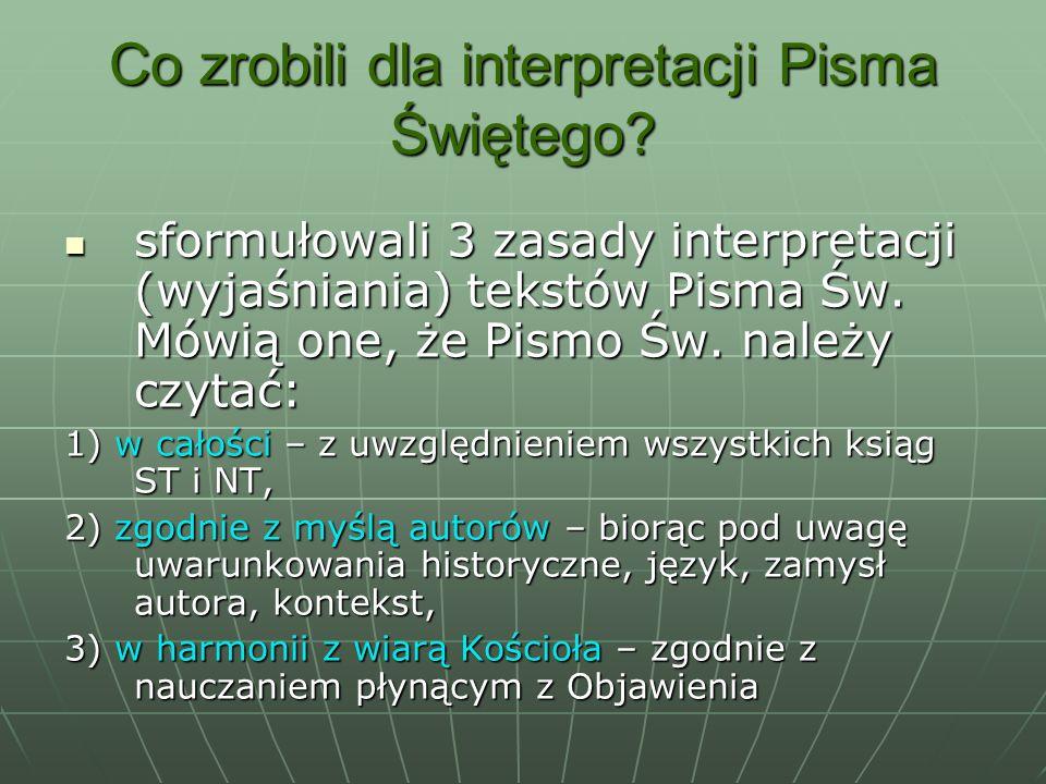 Co zrobili dla interpretacji Pisma Świętego? sformułowali 3 zasady interpretacji (wyjaśniania) tekstów Pisma Św. Mówią one, że Pismo Św. należy czytać