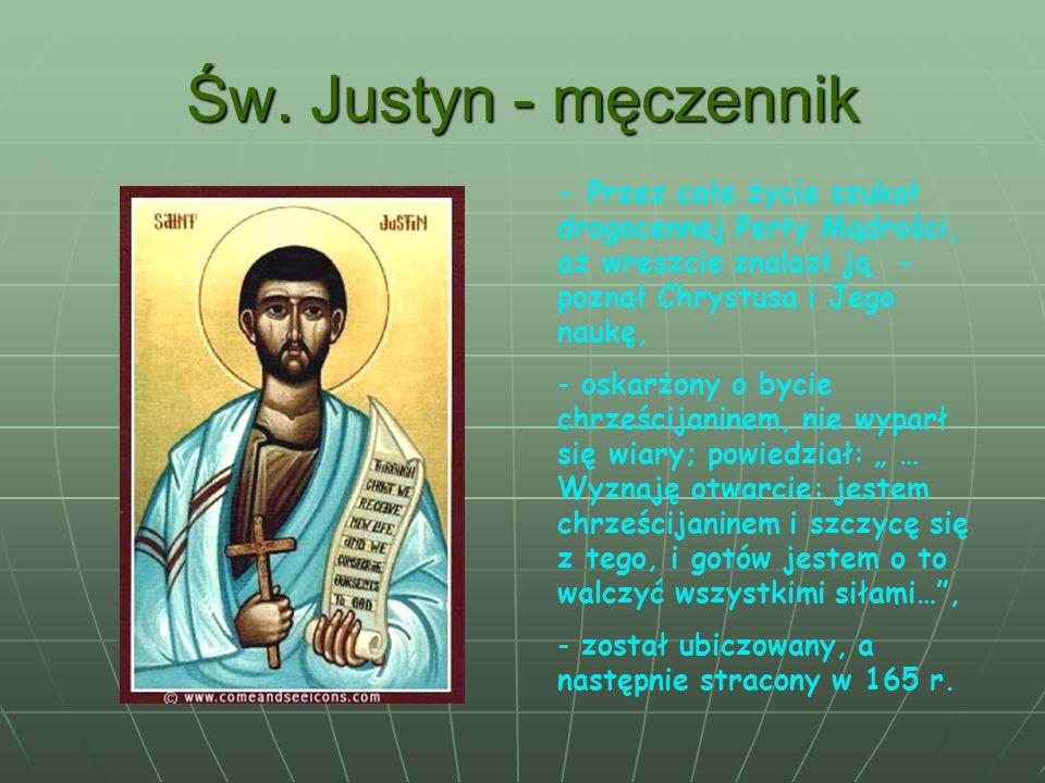 Św. Justyn - męczennik - Przez całe życie szukał drogocennej Perły Mądrości, aż wreszcie znalazł ją - poznał Chrystusa i Jego naukę, - oskarżony o byc