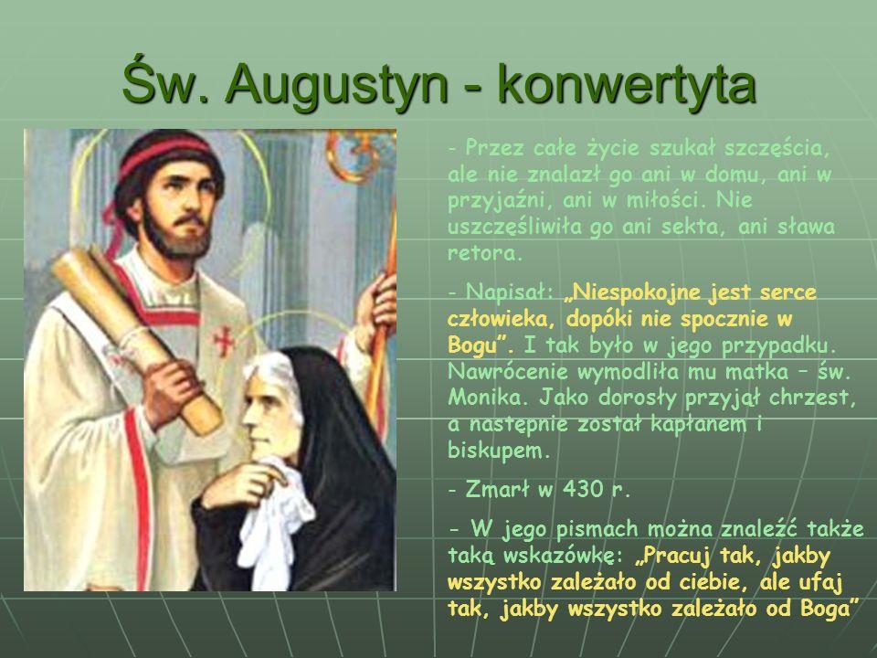 Św. Augustyn - konwertyta - Przez całe życie szukał szczęścia, ale nie znalazł go ani w domu, ani w przyjaźni, ani w miłości. Nie uszczęśliwiła go ani