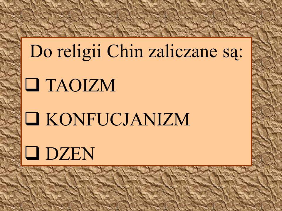 Do religii Chin zaliczane są: TAOIZM KONFUCJANIZM DZEN