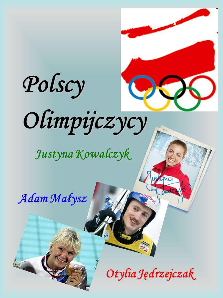 Justyna Kowalczyk Adam Małysz Polscy Olimpijczycy Otylia Jędrzejczak