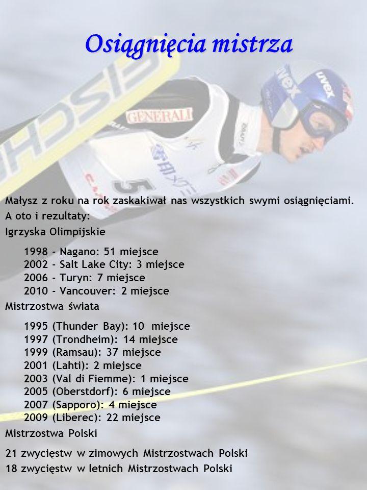 Osiągnięcia mistrza Małysz z roku na rok zaskakiwał nas wszystkich swymi osiągnięciami. A oto i rezultaty: Igrzyska Olimpijskie 1998 - Nagano: 51 miej