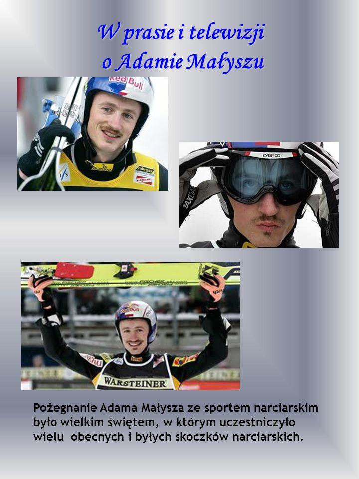 W prasie i telewizji o Adamie Małyszu Pożegnanie Adama Małysza ze sportem narciarskim było wielkim świętem, w którym uczestniczyło wielu obecnych i by