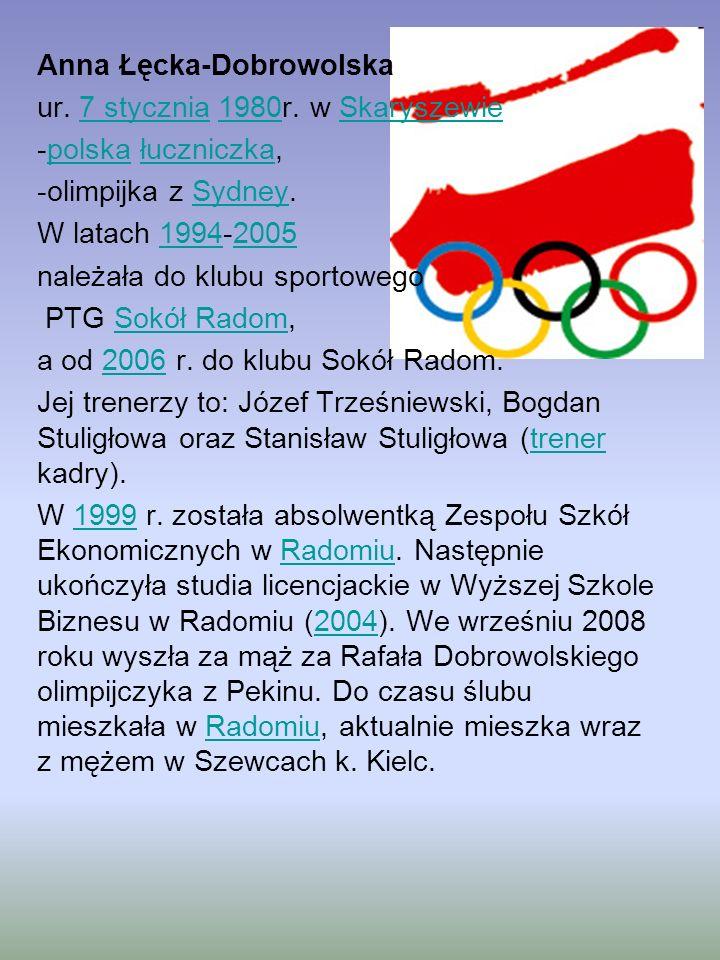 Anna Łęcka-Dobrowolska ur. 7 stycznia 1980r. w Skaryszewie7 stycznia1980Skaryszewie -polska łuczniczka,polskałuczniczka -olimpijka z Sydney.Sydney W l