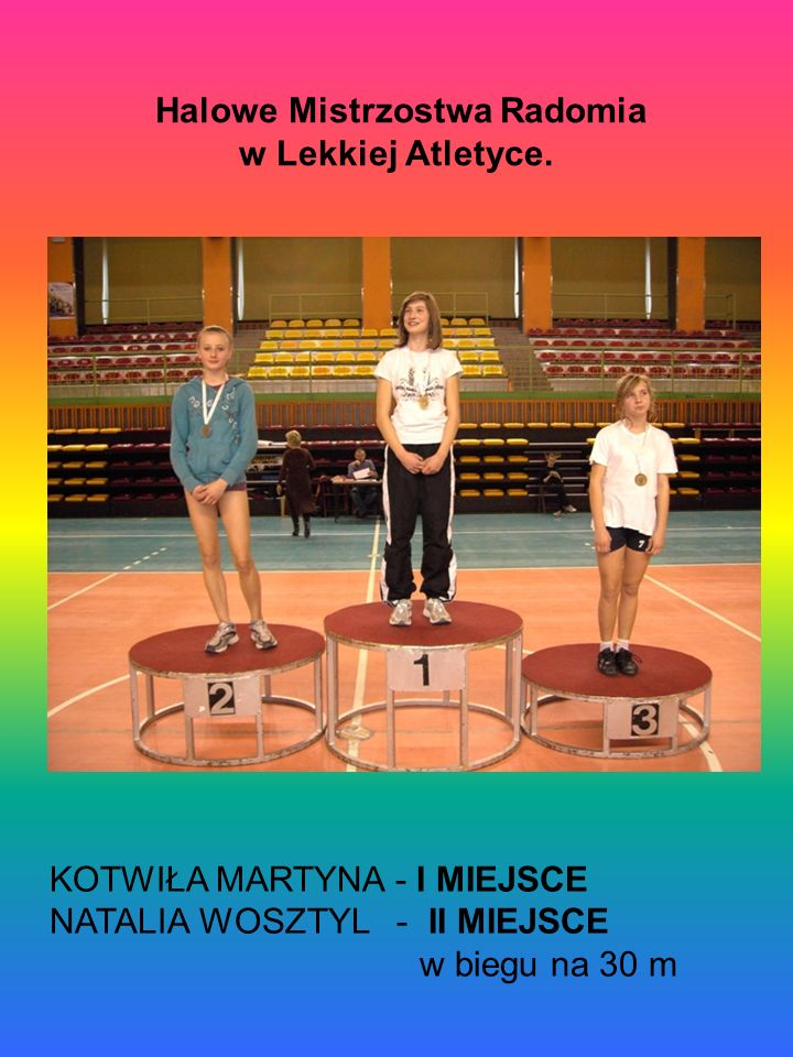 Halowe Mistrzostwa Radomia w Lekkiej Atletyce. KOTWIŁA MARTYNA - I MIEJSCE NATALIA WOSZTYL - II MIEJSCE w biegu na 30 m