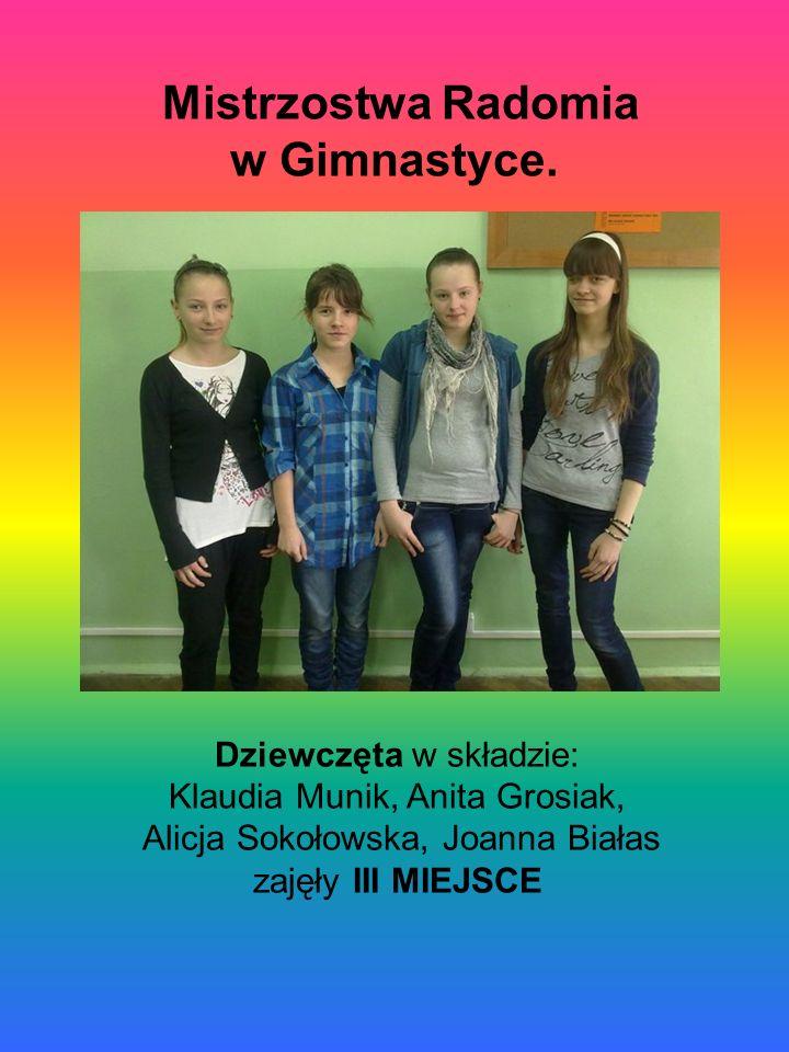 Mistrzostwa Radomia w Gimnastyce. Dziewczęta w składzie: Klaudia Munik, Anita Grosiak, Alicja Sokołowska, Joanna Białas zajęły III MIEJSCE
