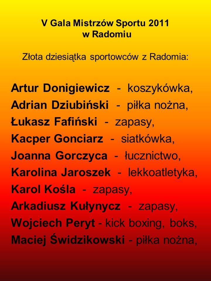 V Gala Mistrzów Sportu 2011 w Radomiu Złota dziesiątka sportowców z Radomia: Artur Donigiewicz - koszykówka, Adrian Dziubiński - piłka nożna, Łukasz F