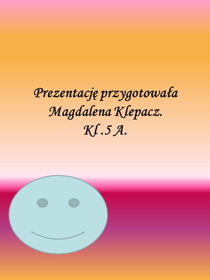 Prezentację przygotowała Magdalena Klepacz. Kl.5 A.