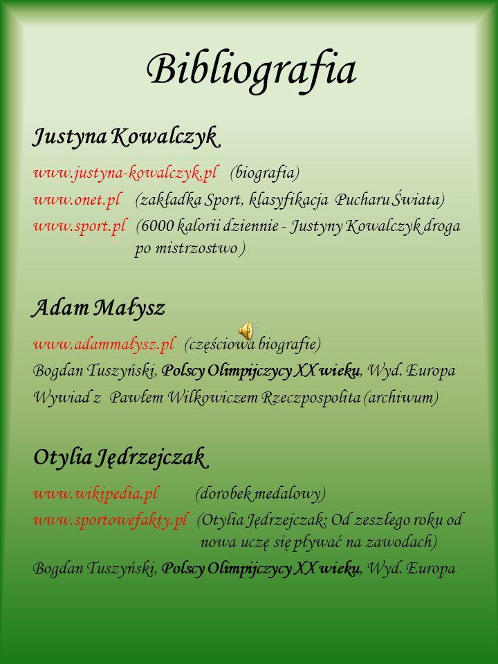 Bibliografia Justyna Kowalczyk www.justyna-kowalczyk.pl (biografia) www.onet.pl (zakładka Sport, klasyfikacja Pucharu Świata) www.sport.pl (6000 kalor