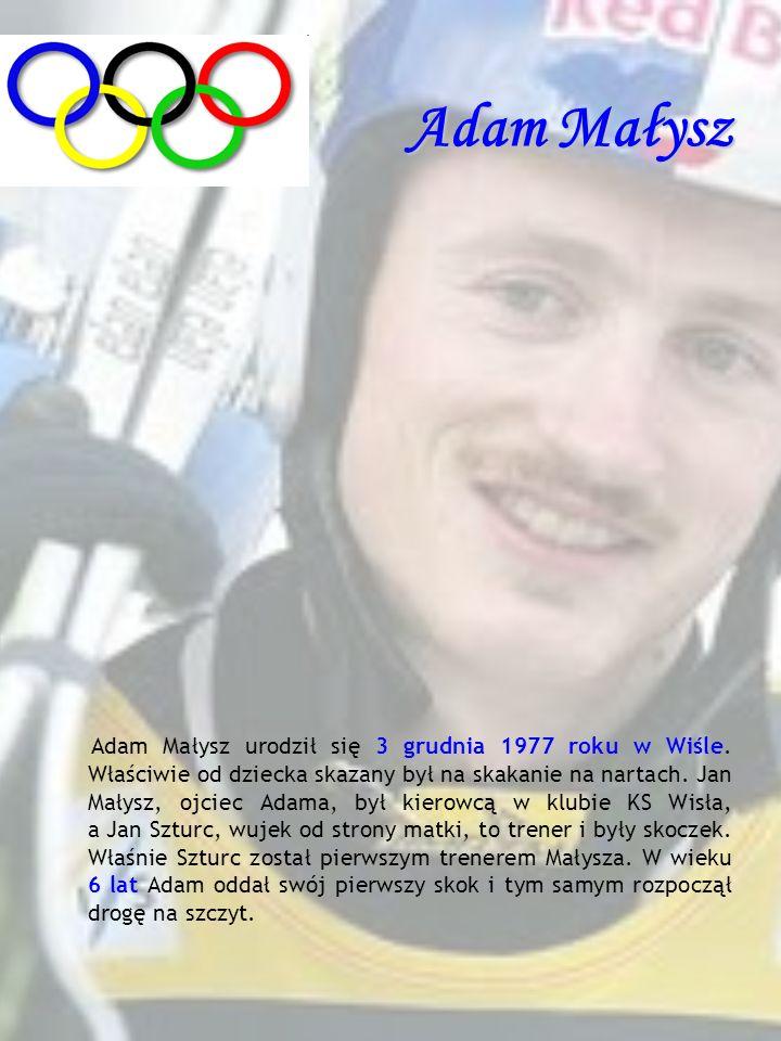 Adam Małysz Adam Małysz urodził się 3 grudnia 1977 roku w Wiśle. Właściwie od dziecka skazany był na skakanie na nartach. Jan Małysz, ojciec Adama, by