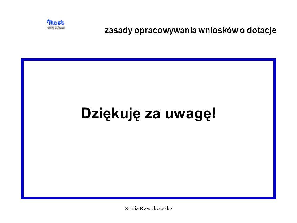 Sonia Rzeczkowska Dziękuję za uwagę! zasady opracowywania wniosków o dotacje
